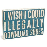 Primitives by Kathy 'I Wish I Could Illegally Download Shoes' Burlap Box Sign