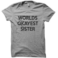 Worlds Okayest Sister T-Shirt from These Shirts