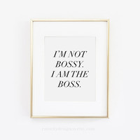 Im Not Bossy I Am The Boss, Girl Boss Print, Lady Boss Print, Boss Lady, Office Decor, Desk Accessories, Inspirational Quote, Office Quote