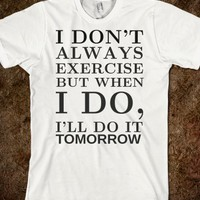 I DON'T ALWAYS EXERCISE BUT WHEN I DO TEE T SHIRT