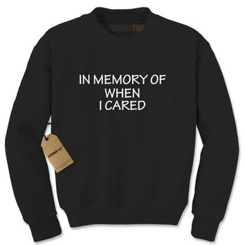 In Memory Of When I Cared Adult Crewneck Sweatshirt