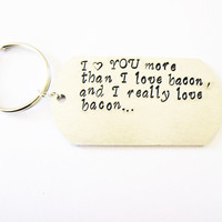 Personalized quote keychain, I love you more than bacon and I really love bacon, engraved Keychain Metal Keychain HandStamped funny gag gift