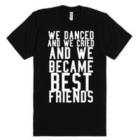we danced and we cried-Unisex Black T-Shirt