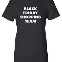 Black Friday Shopping Team Thanksgiving November Fan Tailgate Shirt T-Shirt Funny mens womens ladies T-Shirt T Shirt Tee  Dick Tees- DT-636