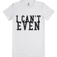 I can't even shirt-Female White T-Shirt