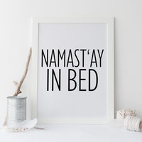 NAMASTAY IN BED; Printable Art,Good Morning Poster,Relax Print,Home Decor,Bedroom Decor,Apartment Decor,Modern Decor,Room Decor,Typography