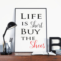 Life is short buy the shoes - Fashion wall art  - Shoe lover - Shoe wall decor - Typography print - Quote print - Gift for her - PRINTABLE
