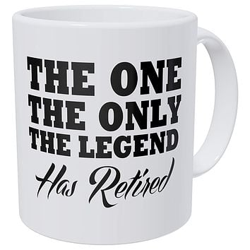 Retirement The One Only Legend Has Retired 11 Ounces Ultra White AAA Ceramic 490 Grams Funny Coffee Mug