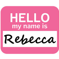 Rebecca Hello My Name Is Mouse Pad