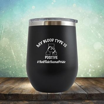 Bloody Type is A Positive - Stemless Wine Cup