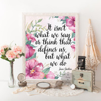 Jane Austen quote literature print It isn't what we say or think that defines us but what we do quote wall art typography print office decor