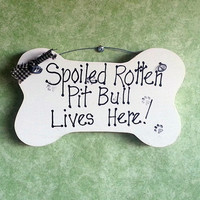 Dog sign wood  Spoiled Rotten Pit Bull Lives Here