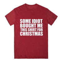 SOME IDIOT BOUGHT ME THIS SHIRT FOR CHRISTMAS