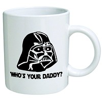 "Star Wars""Who's Your Daddy""? Father's Day Coffee Mug Collectible Novelty 11 Oz Nice Valentine Inspirational and Motivational Souvenir"