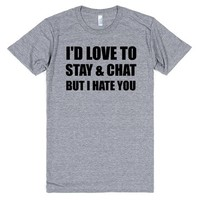 i'd love to stay and chat but i hate you   Athletic T-shirt   SKREENED