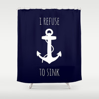 I Refuse to Sink Shower Curtain by Samantha Ranlet