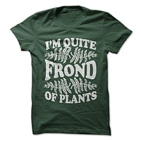 I'm Quite Frond Of Plants T-Shirt