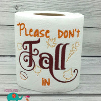 On Sale 15% Off Please don't Fall in embroidered toilet paper, thanksgiving, holiday, gag gift, white elephant, bathroom decoration, home de