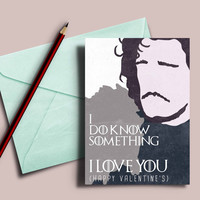 "Game of Thrones valentine's card, Jon Snow ""I do know something, I love you"""
