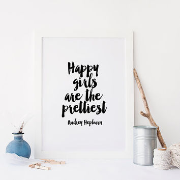 AUDREY HEPBURN ,TYPOGRAPHY Print,Happy Girls Are The Prettiest,Gift For Her,Girl Room Decor,Inspirational Art,Best Words,Black And White