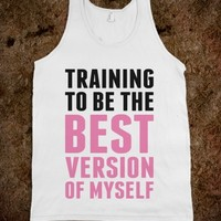 Training To Be The Best Version Of Myself