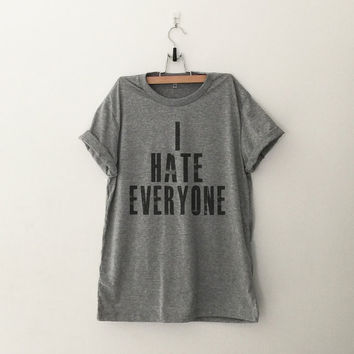 I hate everyone TShirt womens girls teens unisex grunge tumblr instagram blogger pinterest punk hipster swag dope hype gifts merch