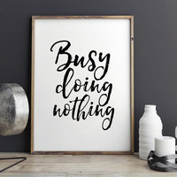 OFFICE WALL ART,Busy Doing Nothing,Funny Print,Dorm Room Decor,Office Funny Decor,Quote Prints,Home Decor,Typography Print,Wall Art,Instant