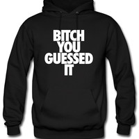 Bitch You Guesed it Hoodie