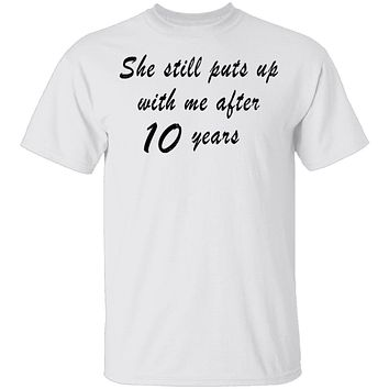 She Still Puts Up with Me After 10 Years T-Shirt