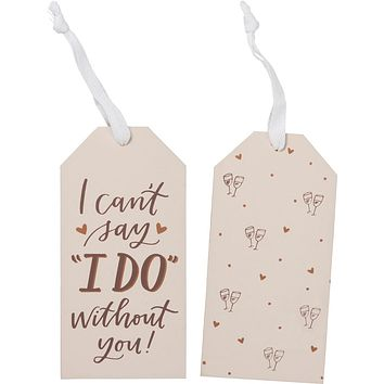 Bottle Tag - Can't Say I Do Without You