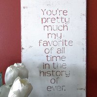 Typography Wall Art- You're Pretty Much My Favorite Wood SIgn