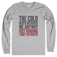 The Cold Never Bothered Me Anyway Just Kidding I Don't Do Winter Lo...
