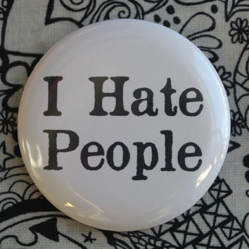 I Hate People- 2.25 inch pinback button badge
