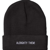 Alrighty Then! Embroidery Embroidered Beanie Skully Hat Cap Black