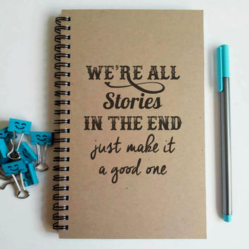 Writing journal, spiral notebook, cute diary, sketchbook, scrapbook - We're all stories in the end, make it a good one, Doctor Who quote