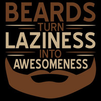 Beards Turn Laziness into Awesomeness Funny Handmade to Order Tee Great Gift for Duck Dynasty Fan Ladies Men Kids