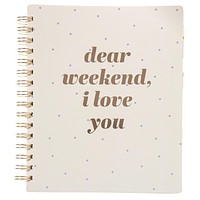 Dear Weekend I Love You Spiral Undated Planner