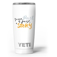 Your Past is just a Story - Skin Decal Vinyl Wrap Kit compatible with the Yeti Rambler Cooler Tumbler Cups