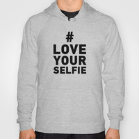 Love your selfie Hoody by Deadly Designer