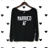 Married Af shirt Long sleeve Married AF Married shirt Married shirt Married AF off the shoulder tee Married af long sleeve off the shoulder