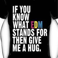 If You Know What EDM Stands For Then Give Me A Hug Women's T-Shirt