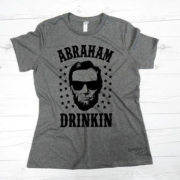 4TH Of JULY SHIRT WOMEN - Unisex or Womens Tee - Abraham Drinkin - Usa - American Flag - Independence Day - 4th of July - Fourth of July