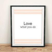 """Digital Download Wall Quotes Motivational Print Decor Home Decor """"Love what you do"""" Typographic INSTANT DOWNLOAD"""