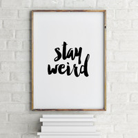 """Funny quote """"Stay Weird"""" Funny Poster Instant Download Printable Quotes,Typography Print Wall Decor Home ArtWork Black and White"""