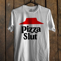 Pizza Slut Design T Shirt Mens T Shirt and Womens T Shirt **