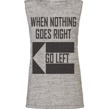 when nothing goes right go left workout tank workout top workout womens workout shirts workout clothes gym tank gym shirts fitness tank
