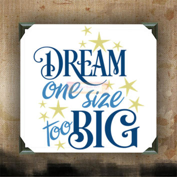 Dream One Size Too Big - Painted Canvases - wall decor - wall hanging - funny quotes on canvas - inspiring quotes and phrases on canvas