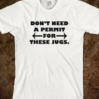 DON'T NEED A PERMIT FOR THESE JUGS - teeshirttime