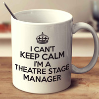 I Can't Keep Calm I'm A Theatre Stage Manager