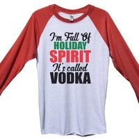 I'm Full Of Holiday Spirit It's Called Vodka Funny Christmas - Unisex Baseball Tee Mens And Womens